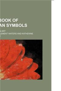 A Handbook of Christian Symbols; As Illustrated in Art