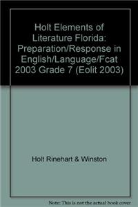 Holt Elements of Literature Florida: Preparation/Response in English/Language/Fcat 2003 Grade 7