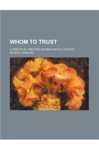 Whom to Trust; A Practical Treatise on Mercantile Credits