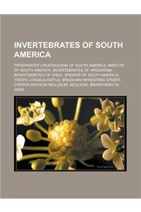Invertebrates of South America: Freshwater Crustaceans of South America, Insects of South America, Invertebrates of Argentina, Invertebrates of Chile,