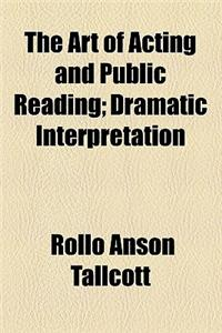 The Art of Acting and Public Reading; Dramatic Interpretation