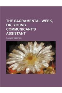 The Sacramental Week, Or, Young Communicant's Assistant