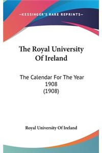 The Royal University of Ireland: The Calendar for the Year 1908 (1908)