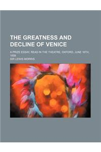 The Greatness and Decline of Venice; A Prize Essay, Read in the Theatre, Oxford, June 16th, 1858