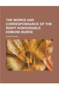 The Works and Correspondance of the Right Honourable Edmund Burke