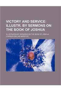Victory and Service; Illustr. by Sermons on the Book of Joshua. Illustrated by Sermons on the Book of Joshua