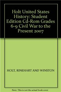 Holt United States History: Student Edition CD-ROM Grades 6-9 Civil War to the Present 2007