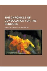 The Chronicle of Convocation for the Sessions