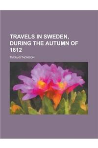 Travels in Sweden, During the Autumn of 1812
