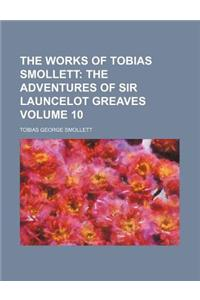 The Works of Tobias Smollett; The Adventures of Sir Launcelot Greaves Volume 10