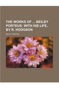 The Works of Beilby Porteus; With His Life, by R. Hodgson