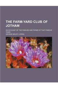 The Farm-Yard Club of Jotham; An Account of the Families and Farms of That Famous Town