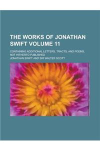 The Works of Jonathan Swift; Containing Additional Letters, Tracts, and Poems, Not Hitherto Published Volume 11