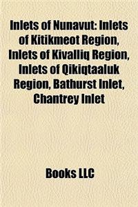 Inlets of Nunavut: Inlets of Kitikmeot Region, Inlets of Kivalliq Region, Inlets of Qikiqtaaluk Region, Bathurst Inlet, Chantrey Inlet