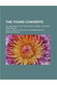 The Young Converts; Or, Memoirs of the Three Sisters, Debbie, Helen and Anna Barlow