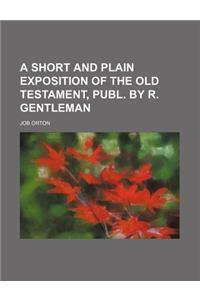 A Short and Plain Exposition of the Old Testament, Publ. by R. Gentleman