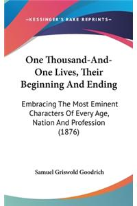 One Thousand-And-One Lives, Their Beginning and Ending: Embracing the Most Eminent Characters of Every Age, Nation and Profession (1876)