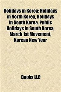 Holidays in Korea: Holidays in North Korea, Holidays in South Korea, Public Holidays in South Korea, March 1st Movement, Korean New Year