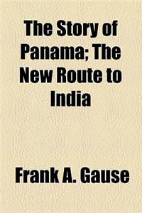 The Story of Panama; The New Route to India