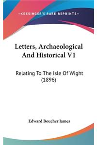 Letters, Archaeological And Historical V1