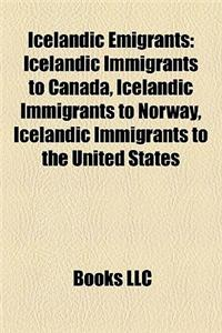 Icelandic Emigrants: Icelandic Immigrants to Canada, Icelandic Immigrants to Norway, Icelandic Immigrants to the United States