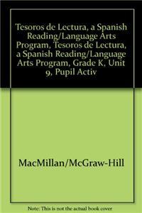Tesoros de Lectura, a Spanish Reading/Language Arts Program, Grade K, Unit 9, Student Activity Book