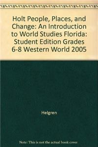 Holt People, Places, and Change: An Introduction to World Studies Florida: Student Edition Grades 6-8 Western World 2005