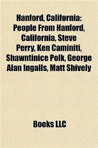 Hanford, California: People from Hanford, California, Steve Perry, Ken Caminiti, Shawntinice Polk, George Alan Ingalls, Matt Shively