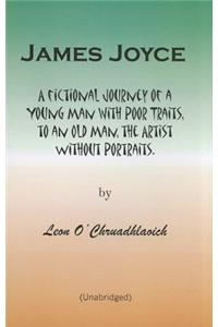 James Joyce: A Fictional Journey of a Young Man with Poor Traits, to an Old Man, the Artist Without Portraits