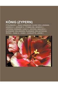 Konig (Zypern): Ptolemaios I., Isaak Komnenos, Guido Von Lusignan, Heinrich II., Arsinoe IV., Pygmalion, Heinrich I., Caterina Cornaro