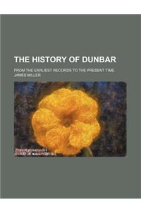 The History of Dunbar; From the Earliest Records to the Present Time