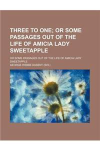 Three to One (Volume 2); Or Some Passages Out of the Life of Amicia Lady Sweetapple. or Some Passages Out of the Life of Amicia Lady Sweetapple
