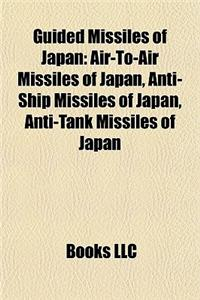 Guided Missiles of Japan: Air-To-Air Missiles of Japan, Anti-Ship Missiles of Japan, Anti-Tank Missiles of Japan