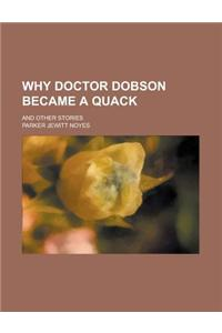Why Doctor Dobson Became a Quack; And Other Stories