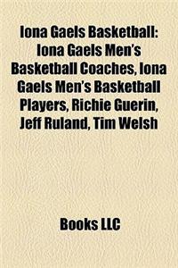 Iona Gaels Basketball: Iona Gaels Men's Basketball Coaches, Iona Gaels Men's Basketball Players, Richie Guerin, Jeff Ruland, Tim Welsh