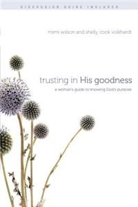 Trusting in His Goodness: A Woman's Guide to Knowing God's Purpose