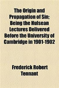 The Origin and Propagation of Sin; Being the Hulsean Lectures Delivered Before the University of Cambridge in 1901-1902
