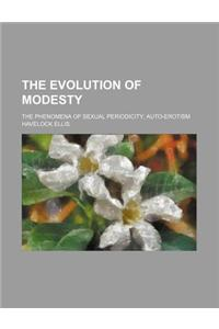 The Evolution of Modesty (Volume 1); The Phenomena of Sexual Periodicity Auto-Erotism