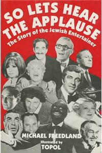 So Lets Hear the Applause: The Story of the Jewish Entertainer