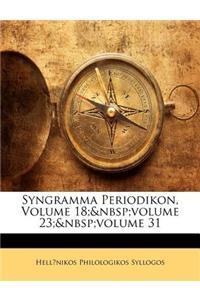 Syngramma Periodikon, Volume 18; Volume 23; Volume 31