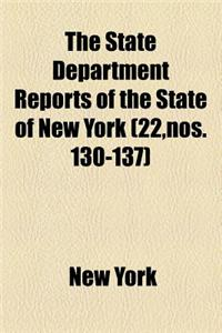 The State Department Reports of the State of New York (Volume 22, Nos. 130-137)