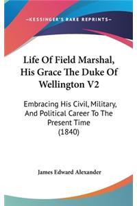 Life Of Field Marshal, His Grace The Duke Of Wellington V2