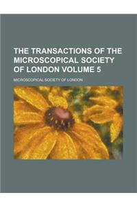 The Transactions of the Microscopical Society of London Volume 5
