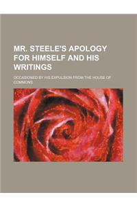 Mr. Steele's Apology for Himself and His Writings; Occasioned by His Expulsion from the House of Commons