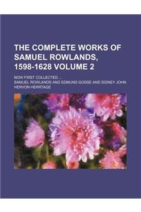 The Complete Works of Samuel Rowlands, 1598-1628 Volume 2; Now First Collected