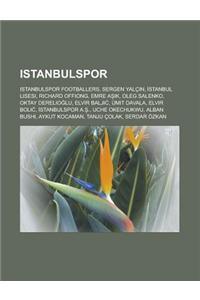 Istanbulspor: Istanbulspor Footballers, Sergen Yalc N, Stanbul Lisesi, Richard Offiong, Emre A K, Oleg Salenko, Oktay Derelio Lu, El