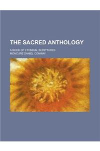 The Sacred Anthology; A Book of Ethnical Scriptures