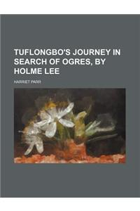 Tuflongbo's Journey in Search of Ogres, by Holme Lee