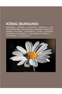 Konig (Burgund): Dagobert I., Konrad II., Chlothar II., Konrad III., Liste Der Herrscher Von Burgund, Gundobad, Boso Von Vienne, Chloth