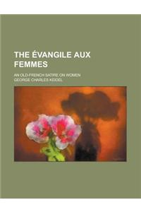 The Evangile Aux Femmes; An Old-French Satire on Women